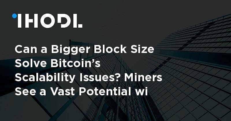 Can a Bigger Block Size Solve Bitcoin's Scalability Issues? Miners See a Vast Potential with Bitcoin8M