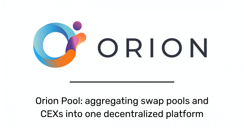 Orion Launches Orion Pool: Aggregating Swap Pools and CEXs Into One Decentralized Platform