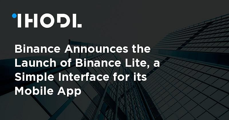 Binance Announces the Launch of Binance Lite, a Simple Interface for its Mobile App
