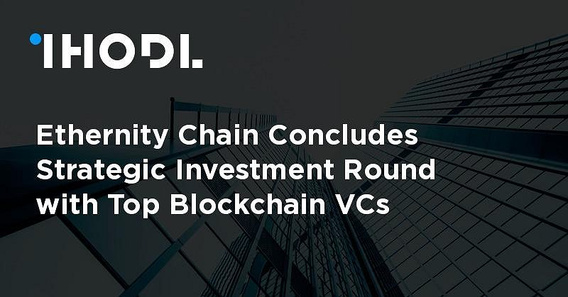 Ethernity Chain Concludes Strategic Investment Round with Top Blockchain VCs
