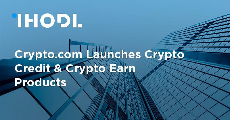 Crypto com Launches Crypto Credit & Crypto Earn Products | News