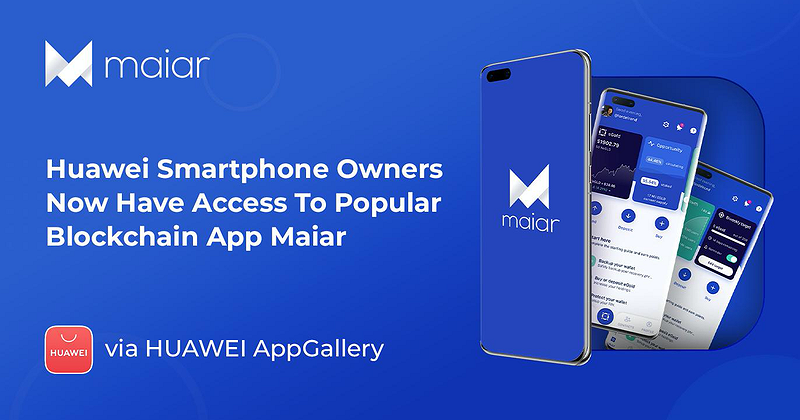 Huawei Smartphone Owners Now Have Access to Popular Blockchain App Maiar via AppGallery